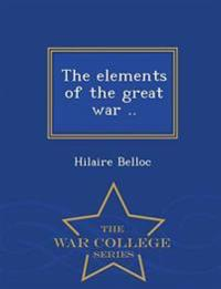 The Elements of the Great War .. - War College Series