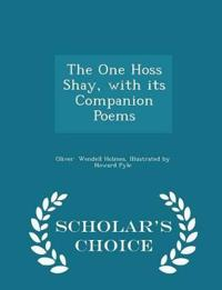 The One Hoss Shay, with Its Companion Poems - Scholar's Choice Edition