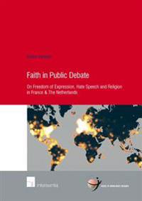 Faith in Public Debate: On Freedom of Expression, Hate Speech and Religion in France and the Netherlands