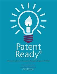Patent Ready(r): Introductory Book for Executives, Managers, Engineers & Others