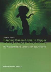 """Dancing Queen Und Ghetto Rapper: Die Massenmediale Konstruktion Des """"anderen."""" Eine Systemtheoretische Analyse Der Hegemonialen Diskurse über Ethnizit"""
