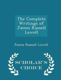 The Complete Writings of James Russell Lowell - Scholar's Choice Edition