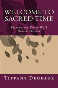 Welcome to Sacred Time: Empowering You to Work Outside the Box