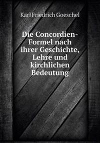 Die Concordien-Formel Nach Ihrer Geschichte, Lehre Und Kirchlichen Bedeutung