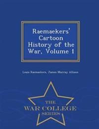 Raemaekers' Cartoon History of the War, Volume 1 - War College Series