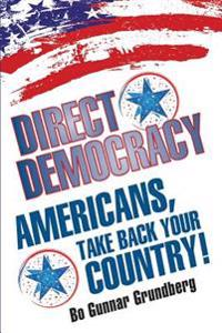 Direct Democracy: Americans, Take Back Your Country!