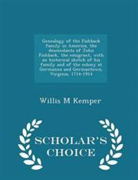 Genealogy of the Fishback Family in America, the Descendants of John Fishback, the Emigrant, with an Historical Sketch of His Family and of the Colony at Germanna and Germantown, Virginia, 1714-1914 - Scholar's Choice Edition
