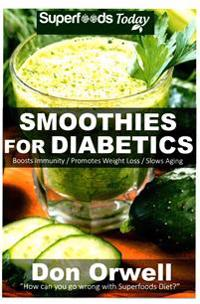 Smoothies for Diabetics: 70 Recipes for Energizing, Detoxifying & Nutrient-Dense Smoothies Blender Recipes: Detox Cleanse Diet, Smoothies for W