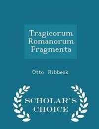 Tragicorum Romanorum Fragmenta - Scholar's Choice Edition