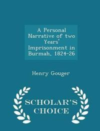 A Personal Narrative of Two Years' Imprisonment in Burmah, 1824-26 - Scholar's Choice Edition