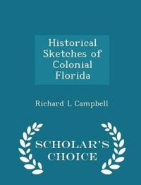 Historical Sketches of Colonial Florida - Scholar's Choice Edition