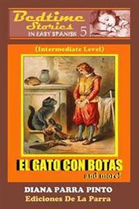 Bedtime Stories in Easy Spanish 5: El Gato Con Botas and More! (Intermediate Level)