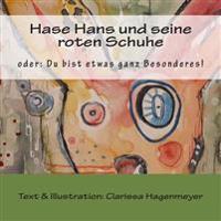 Hase Hans Und Seine Roten Schuhe: Oder: Du Bist Etwas Ganz Besonderes!