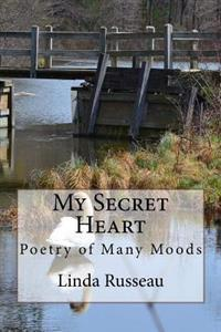 My Secret Heart: Poetry of Many Moods