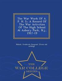 The War Work of A. P. H. S.; A Record of the War Activities of the High School at Asbury Park, N.J., 1917-19 - War College Series