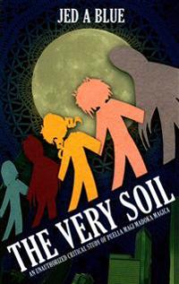 The Very Soil: An Unauthorized Critical Study of Puella Magi Madoka Magica