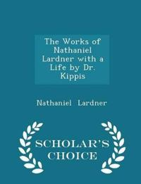 The Works of Nathaniel Lardner with a Life by Dr. Kippis - Scholar's Choice Edition