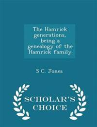 The Hamrick Generations, Being a Genealogy of the Hamrick Family - Scholar's Choice Edition