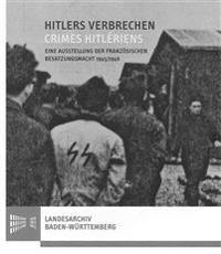 Hitlers Verbrechen / Crimes Hitleriens: Eine Ausstellung Der Franzosischen Besatzungsmacht 1945/1946