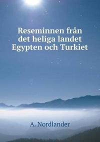 Reseminnen Fr n Det Heliga Landet Egypten Och Turkiet - A Nordlander pdf epub