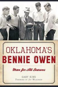Oklahoma's Bennie Owen:: Man for All Seasons