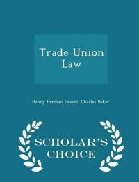 Trade Union Law - Scholar's Choice Edition
