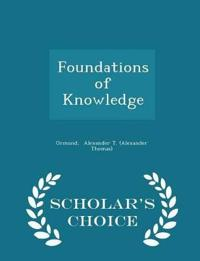 Foundations of Knowledge - Scholar's Choice Edition