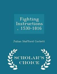 Fighting Instructions, 1530-1816 - Scholar's Choice Edition