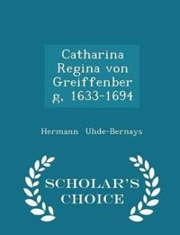 Catharina Regina Von Greiffenberg, 1633-1694 - Scholar's Choice Edition