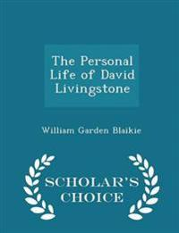 The Personal Life of David Livingstone - Scholar's Choice Edition