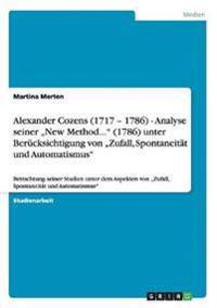 """Alexander Cozens (1717 - 1786) - Analyse Seiner """"New Method..."""" (1786) Unter Berucksichtigung Von """"Zufall, Spontaneitat Und Automatismus"""""""