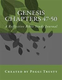 Genesis, Chapters 47-50: A Reflective Bible Study Journal