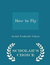 How to Fly - Scholar's Choice Edition