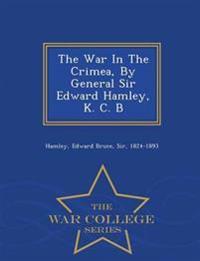 The War in the Crimea, by General Sir Edward Hamley, K. C. B - War College Series