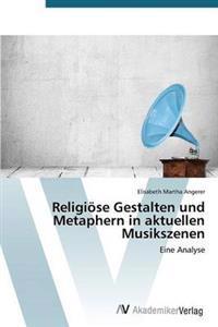 Religiose Gestalten Und Metaphern in Aktuellen Musikszenen