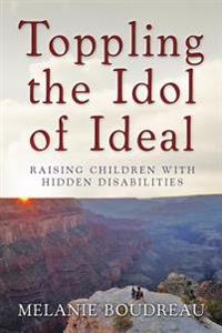 Toppling the Idol of Ideal: Raising Children with Hidden Disabilities