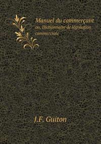 Manuel Du Commercant Ou, Dictionnaire de Legislation Commerciale