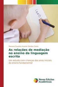 As Relacoes de Mediacao No Ensino Da Linguagem Escrita