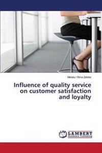 Influence of Quality Service on Customer Satisfaction and Loyalty