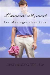 L'Amour Est Mort: Les Mariages Chretiens