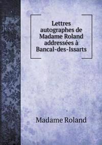 Lettres Autographes de Madame Roland Addressees a Bancal-Des-Issarts