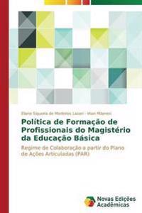 Politica de Formacao de Profissionais Do Magisterio Da Educacao Basica