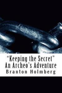 """Keeping the Secret"" an Archeo's Adventure: Sam 'n Me Adventure Books"