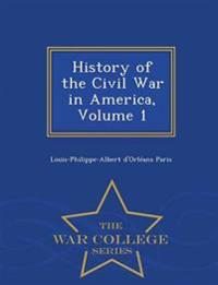 History of the Civil War in America, Volume 1 - War College Series