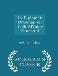 Un Diplomate Ottoman En 1836 Affaire Churchill - Scholar's Choice Edition