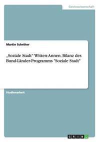 """""""Soziale Stadt"""" Witten-Annen. Bilanz Des Bund-Lander-Programms """"Soziale Stadt"""""""