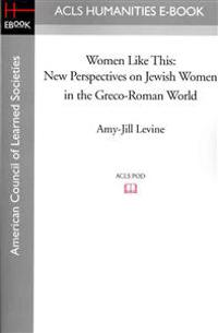 Women Like This: New Perspectives on Jewish Women in the Greco-Roman World