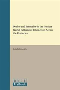 Orality and Textuality in the Iranian World: Patterns of Interaction Across the Centuries
