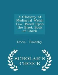 A Glossary of Mediaeval Welsh Law, Based Upon the Black Book of Chirk - Scholar's Choice Edition