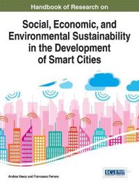 Handbook of Research on Social, Economic, and Environmental Sustainability in the Development of Smart Cities